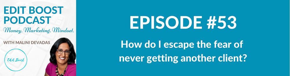 How do I escape the fear of never getting another client?