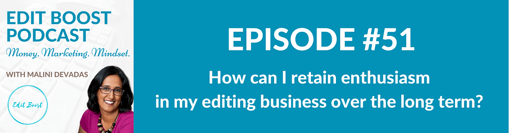 How can I retain enthusiasm in my editing business over the long term?